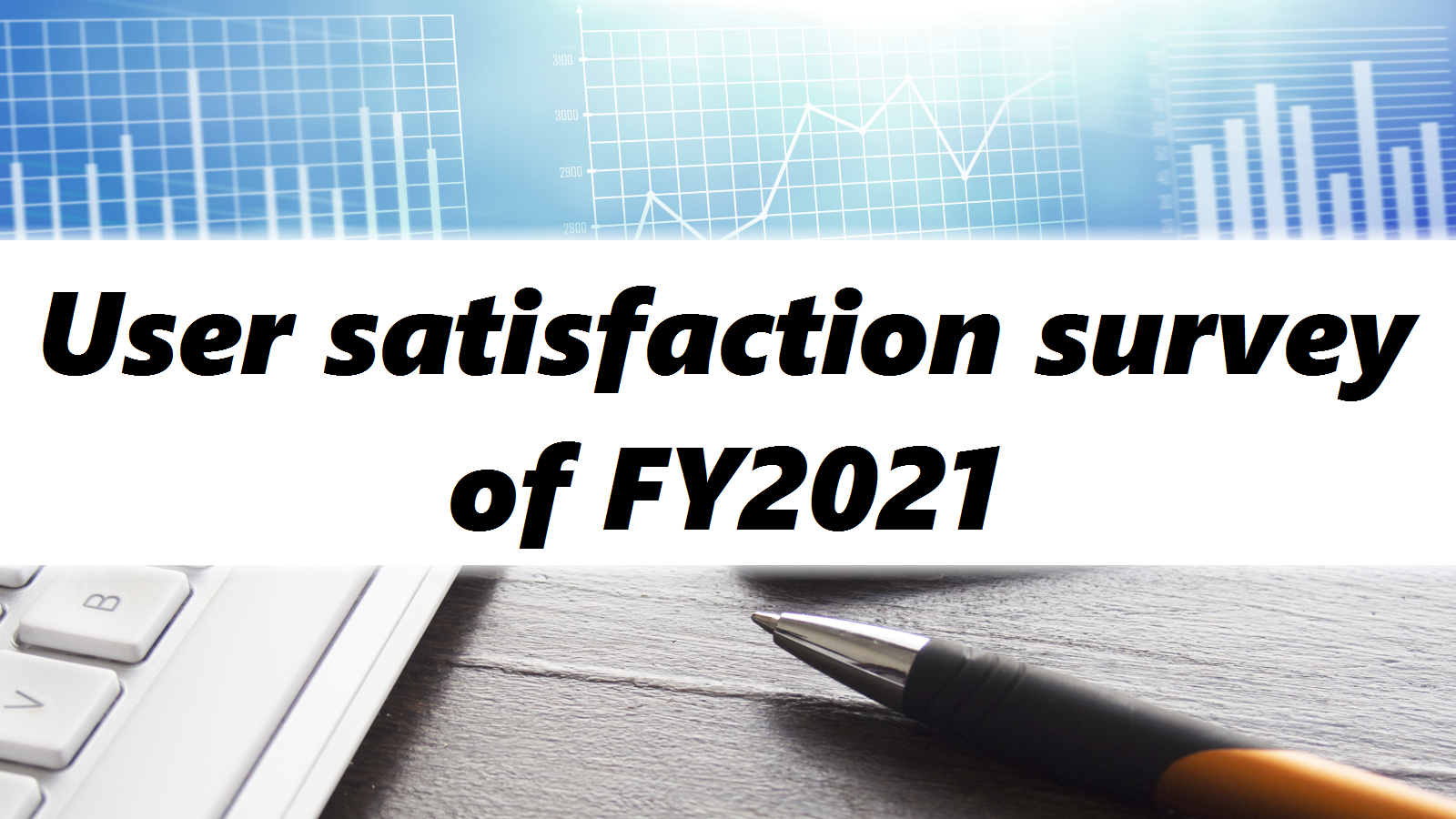 User satisfaction survey of FY2021
